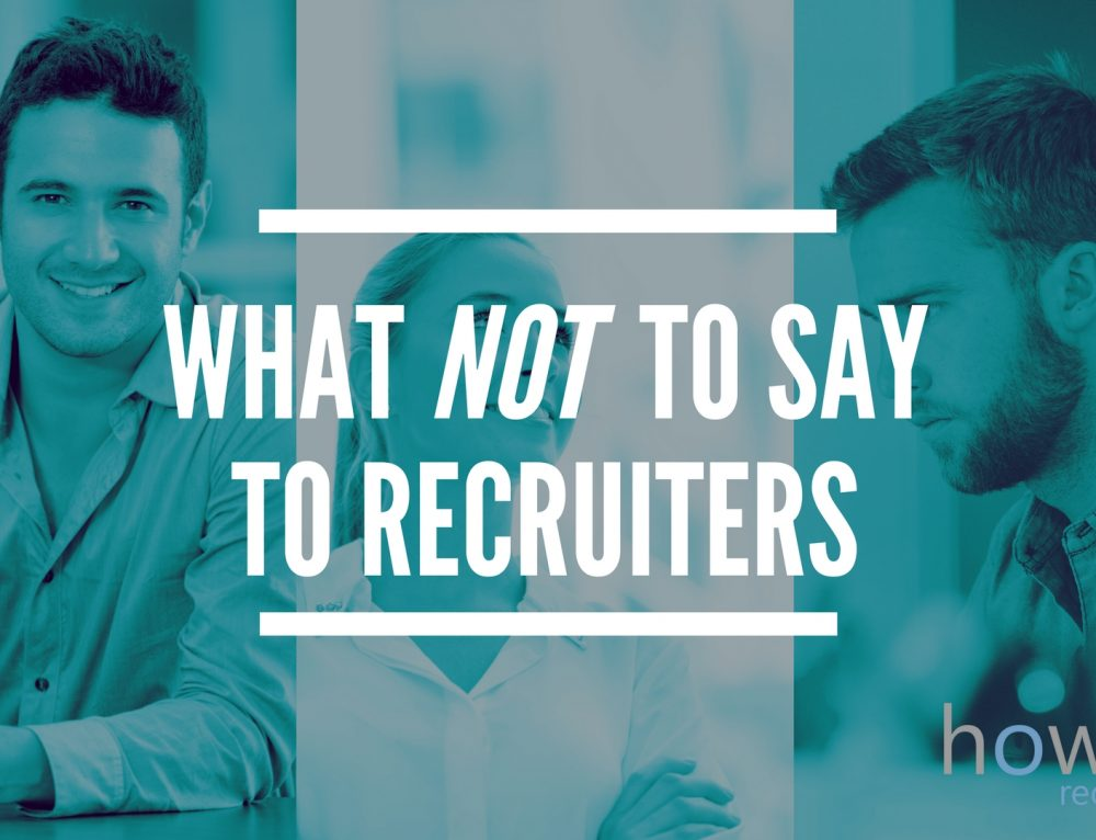 What NOT to say to recruiters
